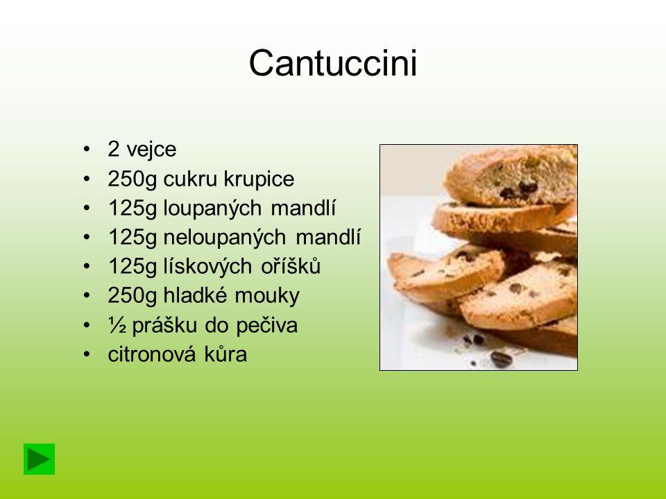 Cantuccini 2 vejce 250g cukru krupice 125g loupaných mandlí 125g neloupaných mandlí 125g lískových oříšků 250g hladké mouky ½ prášku do pečiva citrono