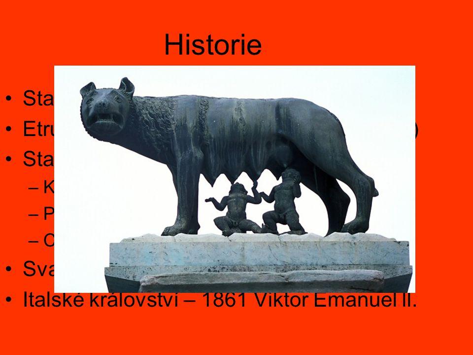 Historie Starověk - řecké kolonie Etruskové – městský stát Řím (8 st. př.n.l.) Starověkký Řím –Království – Republika – Císařství –Punské války –Císař