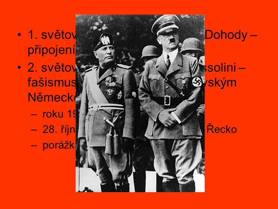 1. světová válka – boj na straně Dohody – připojení Tyrolska, přístav Terst 2. světová válka – prezident Mussolini – fašismus – spojenectví s Hitlerov