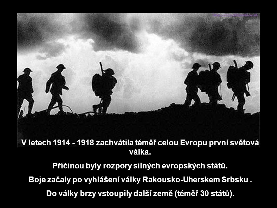 http://www.dailymail.co.uk V letech 1914 - 1918 zachvátila téměř celou Evropu první světová válka.