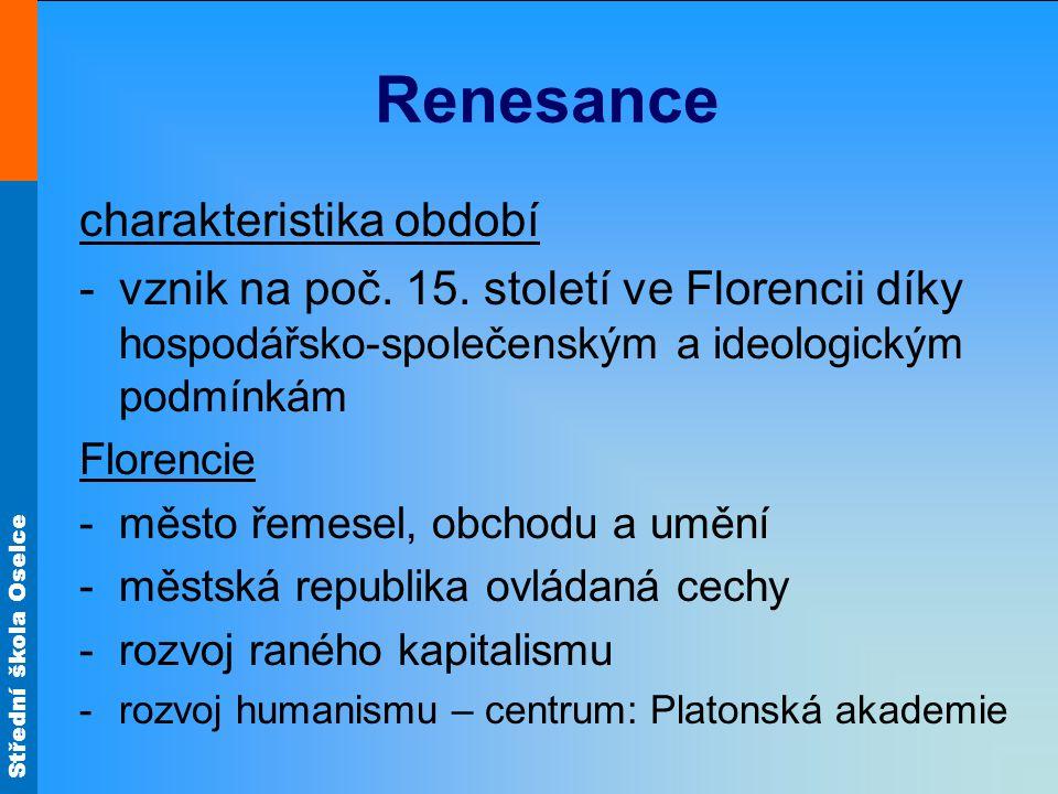 Střední škola Oselce - rozšíření antického kultu - podpora od bohatých mecenášů, bankéřů z rodu Medici, Strozziové, Pittiové… - tzv.