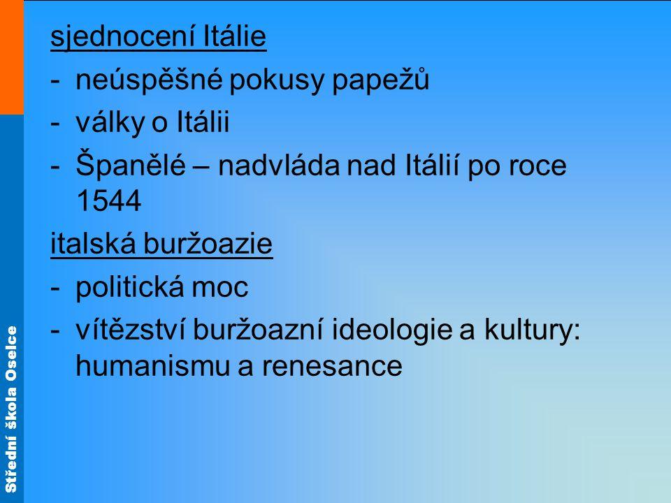 Střední škola Oselce sjednocení Itálie -neúspěšné pokusy papežů -války o Itálii -Španělé – nadvláda nad Itálií po roce 1544 italská buržoazie -politic