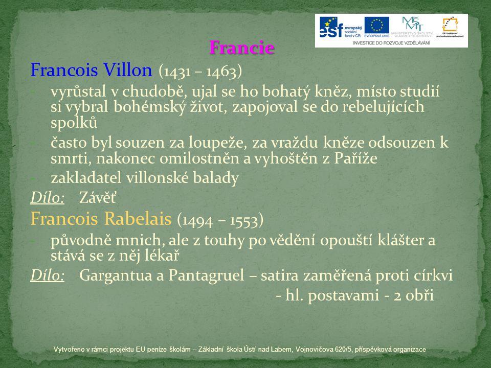 Francie Francois Villon (1431 – 1463) -v-vyrůstal v chudobě, ujal se ho bohatý kněz, místo studií si vybral bohémský život, zapojoval se do rebelující