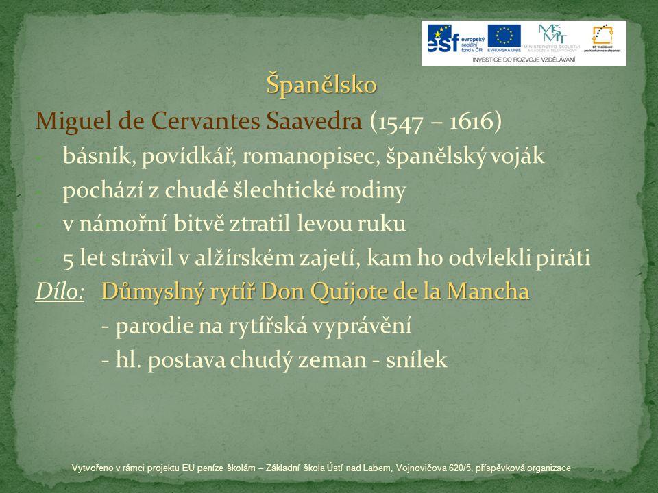 Španělsko Miguel de Cervantes Saavedra (1547 – 1616) - básník, povídkář, romanopisec, španělský voják - pochází z chudé šlechtické rodiny - v námořní