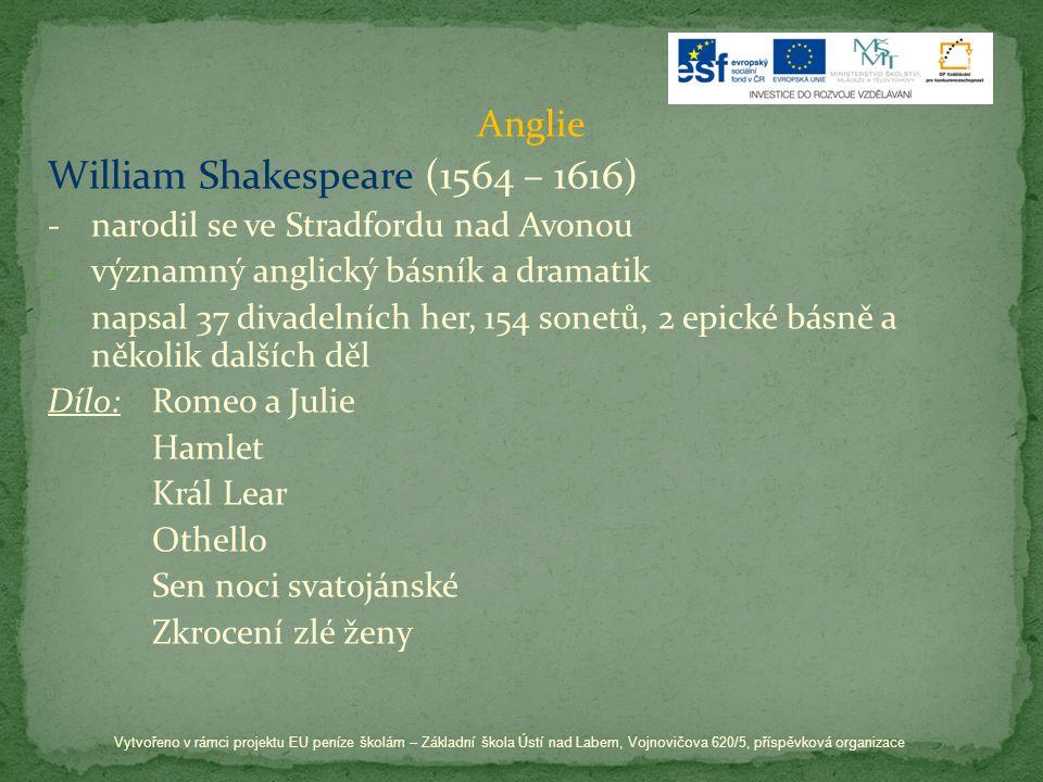 Anglie William Shakespeare (1564 – 1616) -narodil se ve Stradfordu nad Avonou -v-významný anglický básník a dramatik -n-napsal 37 divadelních her, 154