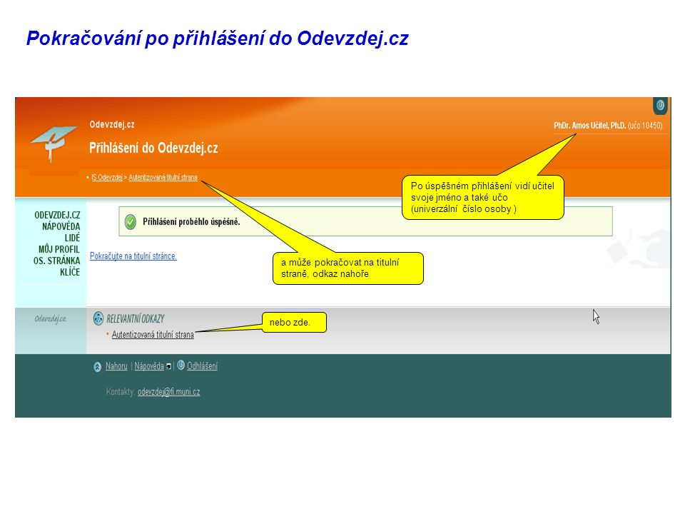 Pokračování po přihlášení do Odevzdej.cz Po úspěšném přihlášení vidí učitel svoje jméno a také učo (univerzální číslo osoby ) a může pokračovat na titulní straně, odkaz nahoře nebo zde.