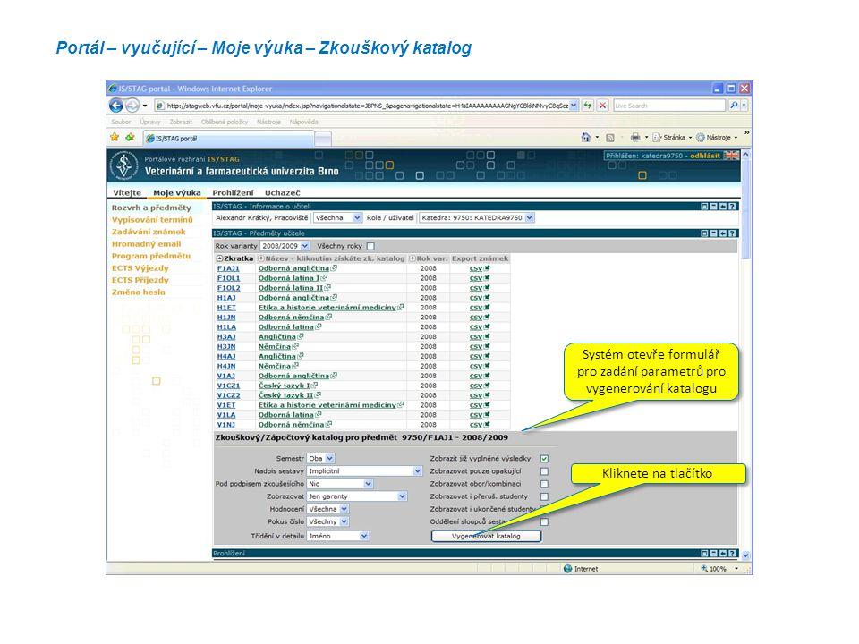 Portál – vyučující – Moje výuka – Zkouškový katalog Systém otevře formulář pro zadání parametrů pro vygenerování katalogu Kliknete na tlačítko