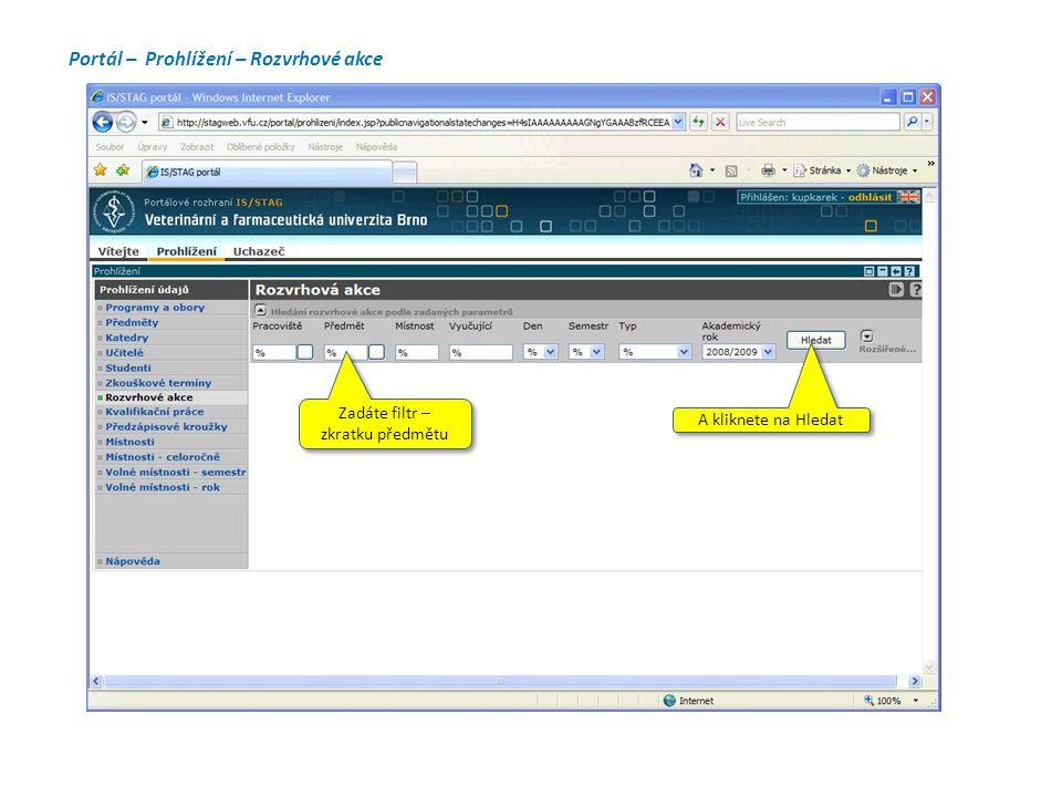 Portál – Prohlížení – Rozvrhové akce Zadáte filtr – zkratku předmětu A kliknete na Hledat