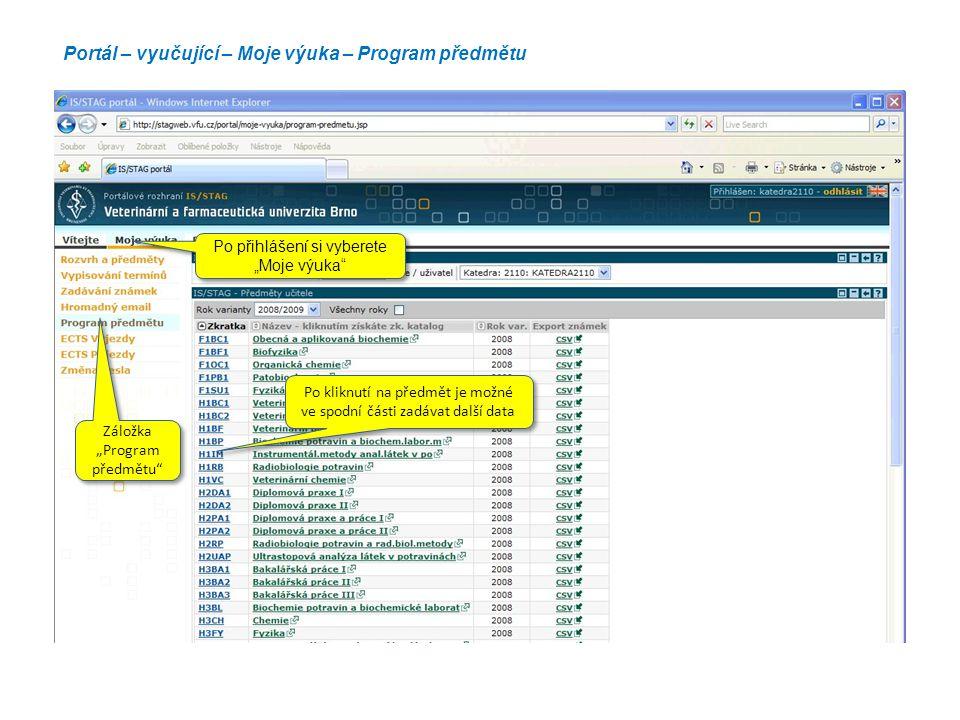 """Portál – vyučující – Moje výuka – Program předmětu Po kliknutí na předmět je možné ve spodní části zadávat další data Po přihlášení si vyberete """"Moje"""