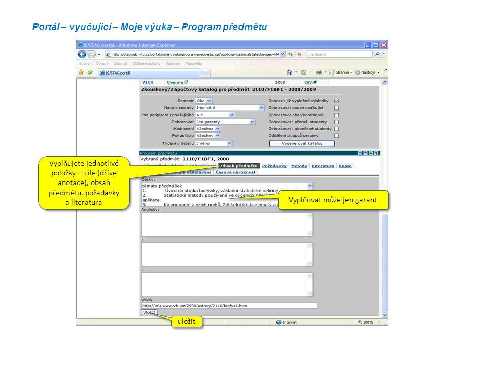 Portál – vyučující – Moje výuka – Program předmětu Vyplňujete jednotlivé položky – cíle (dříve anotace), obsah předmětu, požadavky a literatura Vyplňo