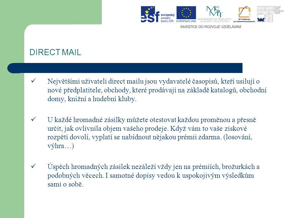 DIRECT MAIL Největšími uživateli direct mailu jsou vydavatelé časopisů, kteří usilují o nové předplatitele, obchody, které prodávají na základě katalo