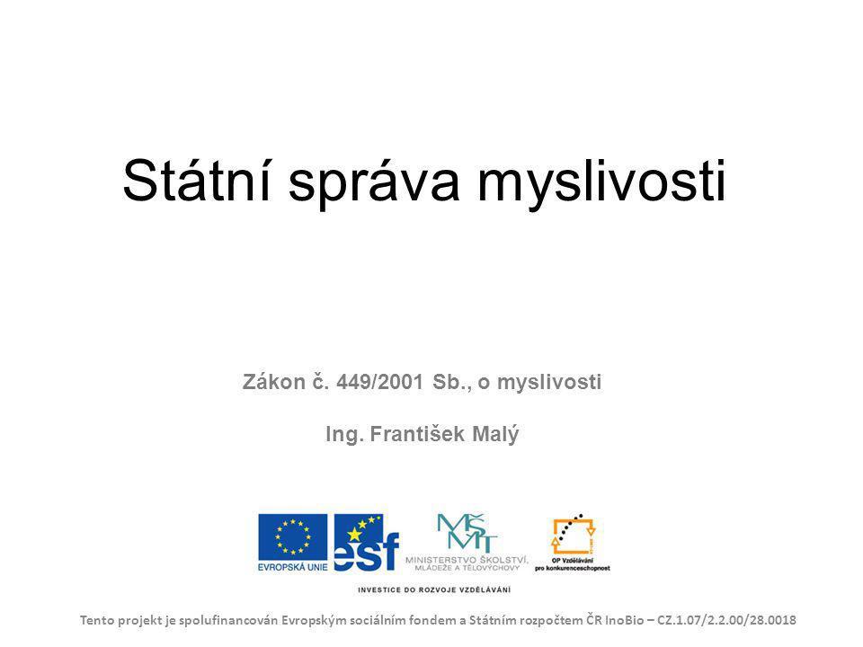Státní správa myslivosti Tento projekt je spolufinancován Evropským sociálním fondem a Státním rozpočtem ČR InoBio – CZ.1.07/2.2.00/28.0018 Zákon č. 4