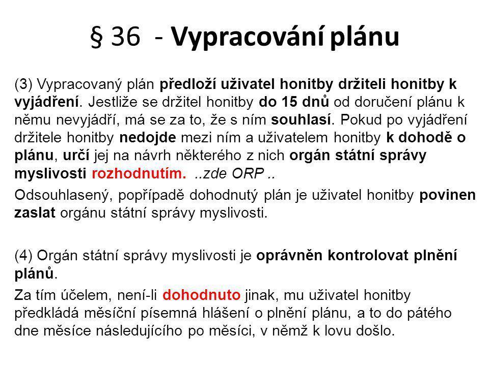 § 36 - Vypracování plánu (3) Vypracovaný plán předloží uživatel honitby držiteli honitby k vyjádření. Jestliže se držitel honitby do 15 dnů od doručen
