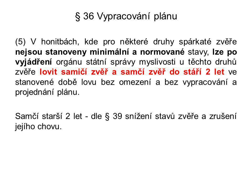 § 36 Vypracování plánu (5) V honitbách, kde pro některé druhy spárkaté zvěře nejsou stanoveny minimální a normované stavy, lze po vyjádření orgánu stá