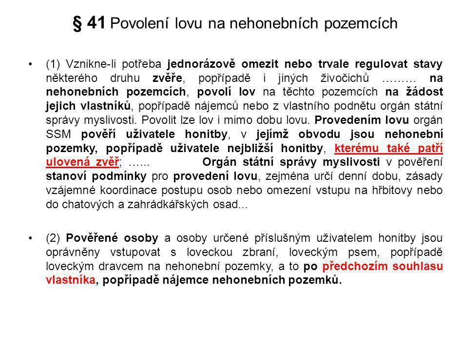 § 41 Povolení lovu na nehonebních pozemcích (1) Vznikne-li potřeba jednorázově omezit nebo trvale regulovat stavy některého druhu zvěře, popřípadě i j