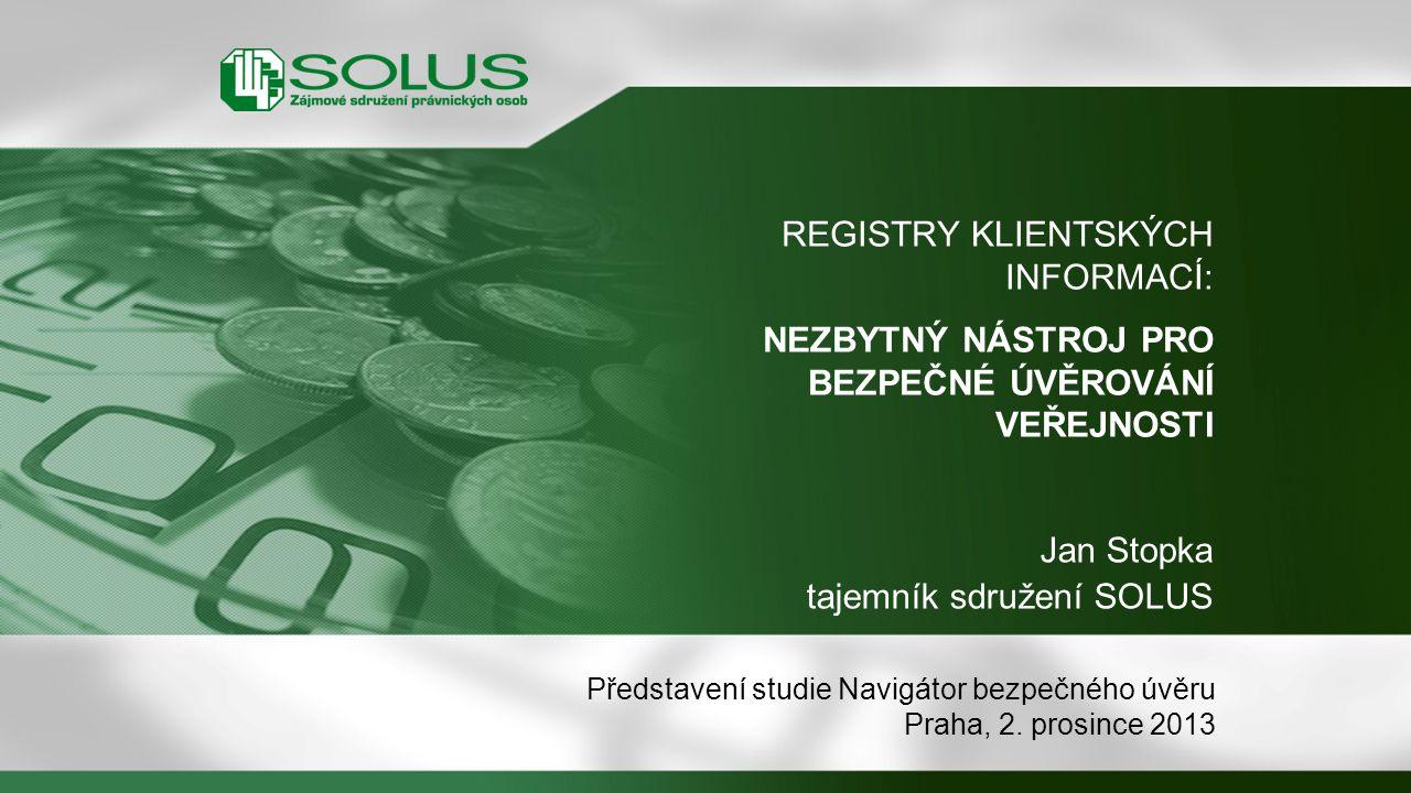 REGISTRY KLIENTSKÝCH INFORMACÍ: NEZBYTNÝ NÁSTROJ PRO BEZPEČNÉ ÚVĚROVÁNÍ VEŘEJNOSTI Představení studie Navigátor bezpečného úvěru Praha, 2. prosince 20