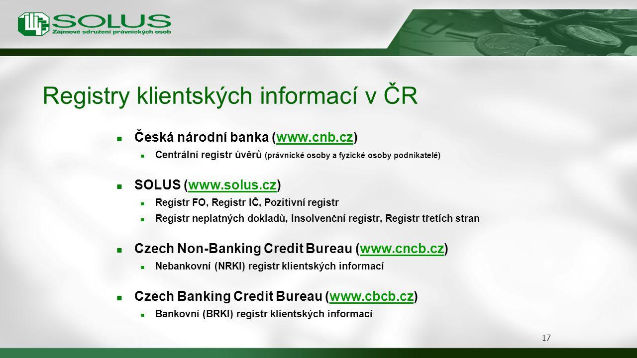 Registry klientských informací v ČR Česká národní banka (www.cnb.cz)www.cnb.cz Centrální registr úvěrů (právnické osoby a fyzické osoby podnikatelé) S