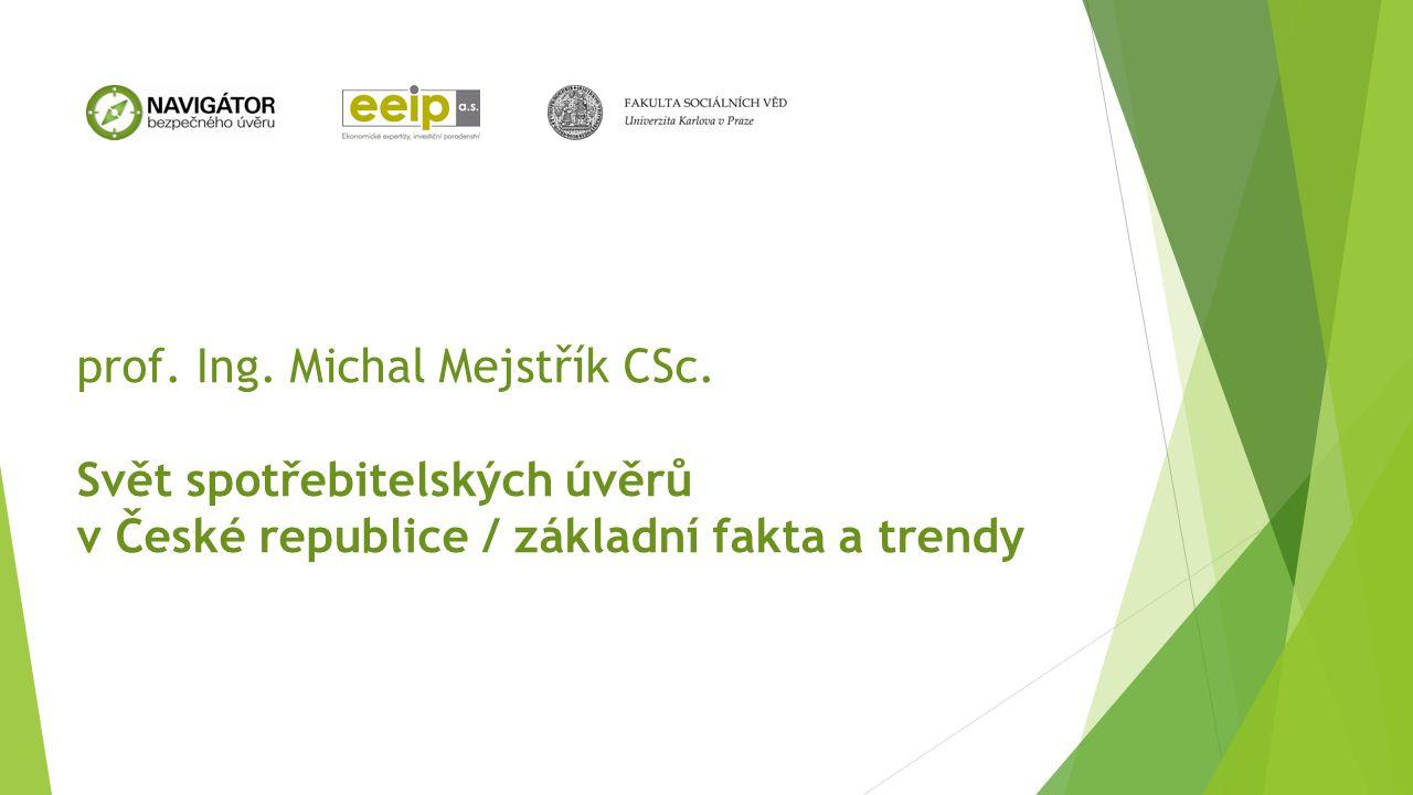prof. Ing. Michal Mejstřík CSc. Svět spotřebitelských úvěrů v České republice / základní fakta a trendy