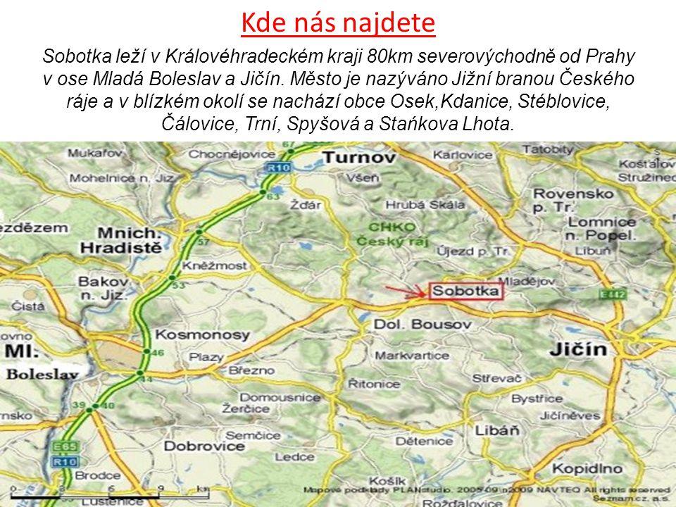 Kde nás najdete Sobotka leží v Královéhradeckém kraji 80km severovýchodně od Prahy v ose Mladá Boleslav a Jičín. Město je nazýváno Jižní branou Českéh