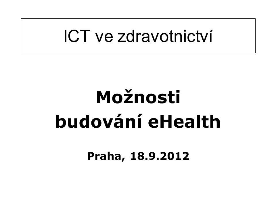 ICT ve zdravotnictví Možnosti budování eHealth Praha, 18.9.2012