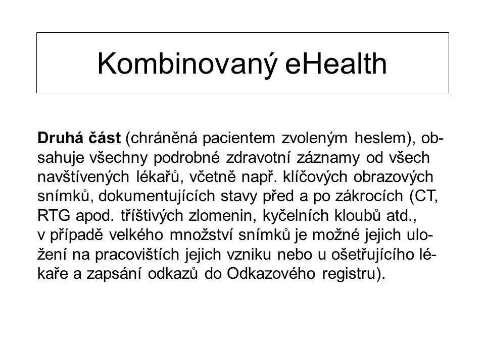 Kombinovaný eHealth Druhá část (chráněná pacientem zvoleným heslem), ob- sahuje všechny podrobné zdravotní záznamy od všech navštívených lékařů, včetně např.