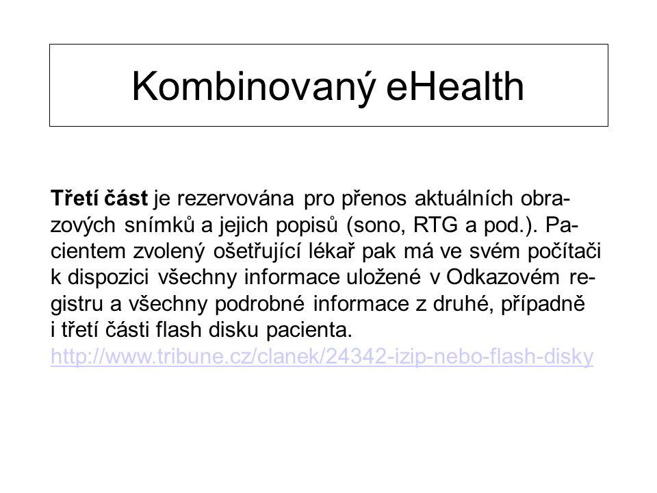Kombinovaný eHealth Třetí část je rezervována pro přenos aktuálních obra- zových snímků a jejich popisů (sono, RTG a pod.). Pa- cientem zvolený ošetřu