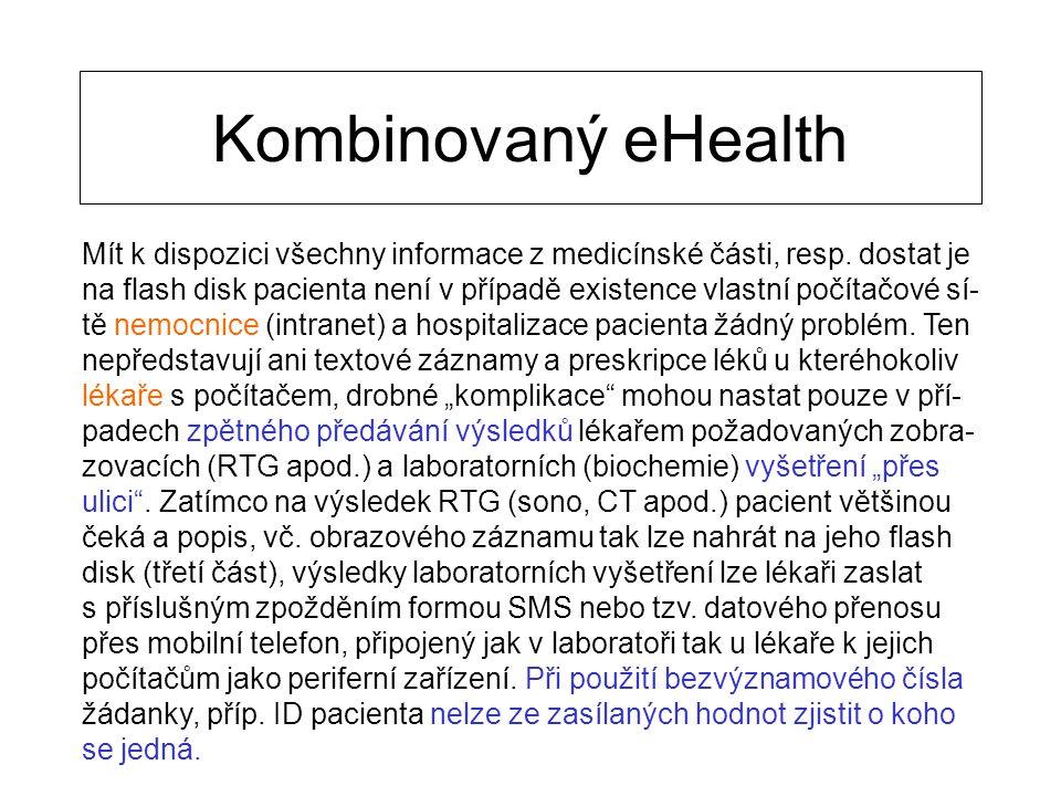 Kombinovaný eHealth Mít k dispozici všechny informace z medicínské části, resp. dostat je na flash disk pacienta není v případě existence vlastní počí