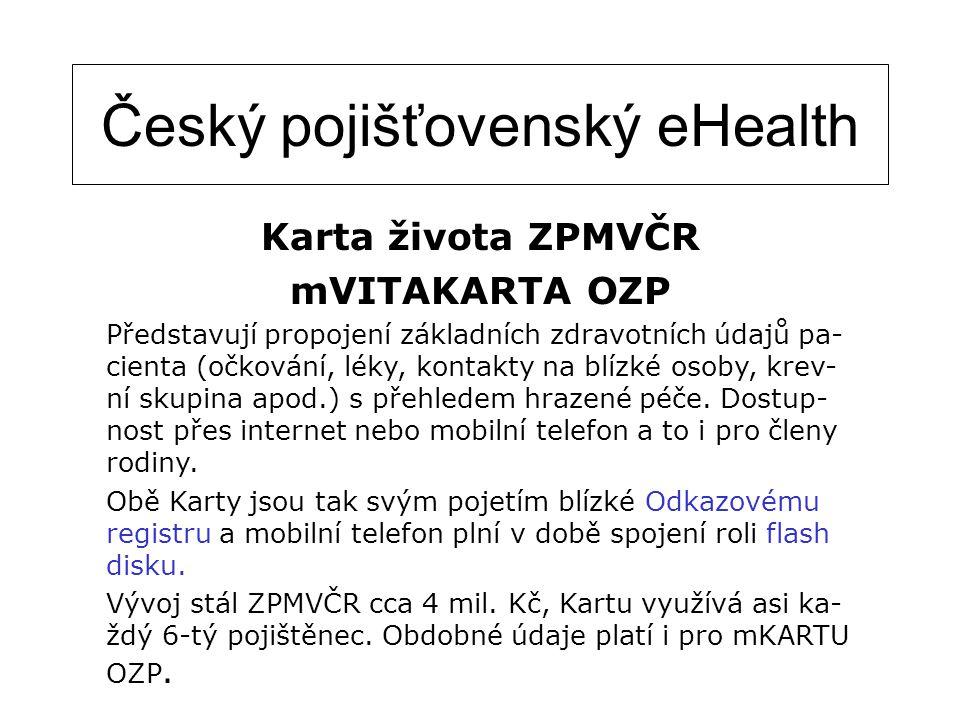 Český pojišťovenský eHealth Karta života ZPMVČR mVITAKARTA OZP Představují propojení základních zdravotních údajů pa- cienta (očkování, léky, kontakty
