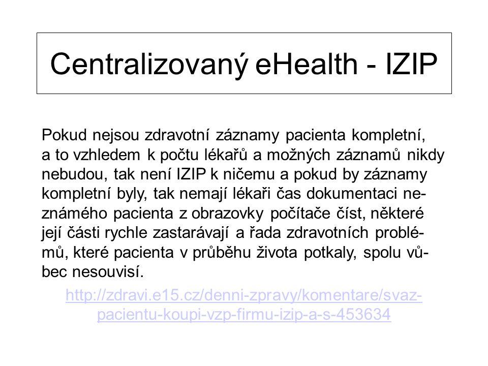 Centralizovaný eHealth - IZIP Pokud nejsou zdravotní záznamy pacienta kompletní, a to vzhledem k počtu lékařů a možných záznamů nikdy nebudou, tak nen