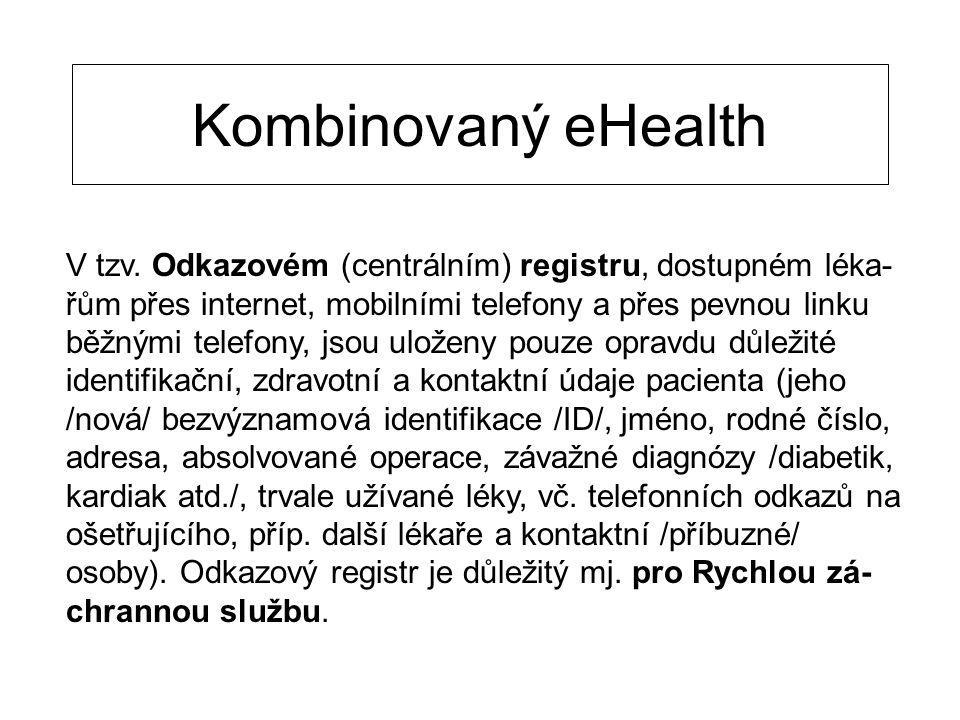 Kombinovaný eHealth V tzv. Odkazovém (centrálním) registru, dostupném léka- řům přes internet, mobilními telefony a přes pevnou linku běžnými telefony