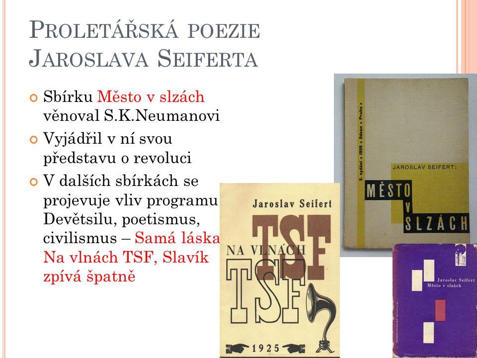 P ROLETÁŘSKÁ POEZIE J AROSLAVA S EIFERTA Sbírku Město v slzách věnoval S.K.Neumanovi Vyjádřil v ní svou představu o revoluci V dalších sbírkách se pro