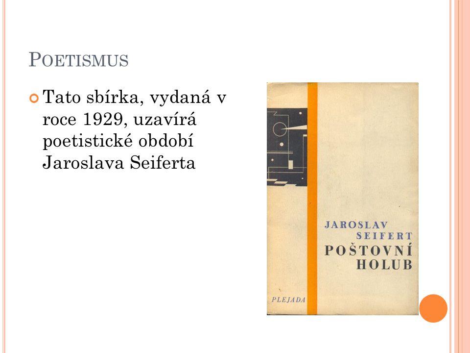 P OETISMUS Tato sbírka, vydaná v roce 1929, uzavírá poetistické období Jaroslava Seiferta