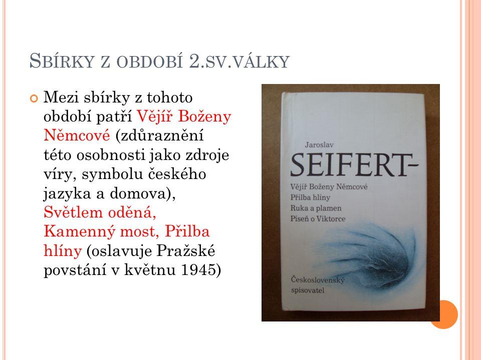 S BÍRKY Z OBDOBÍ 2. SV. VÁLKY Mezi sbírky z tohoto období patří Vějíř Boženy Němcové (zdůraznění této osobnosti jako zdroje víry, symbolu českého jazy