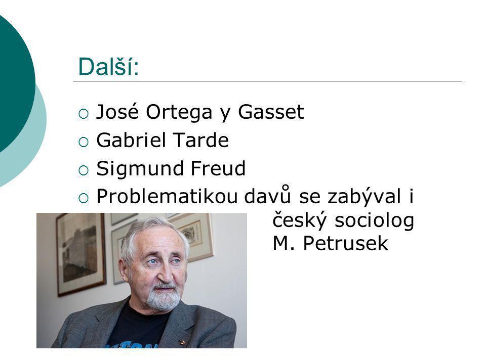 Další:  José Ortega y Gasset  Gabriel Tarde  Sigmund Freud  Problematikou davů se zabýval i český sociolog M.