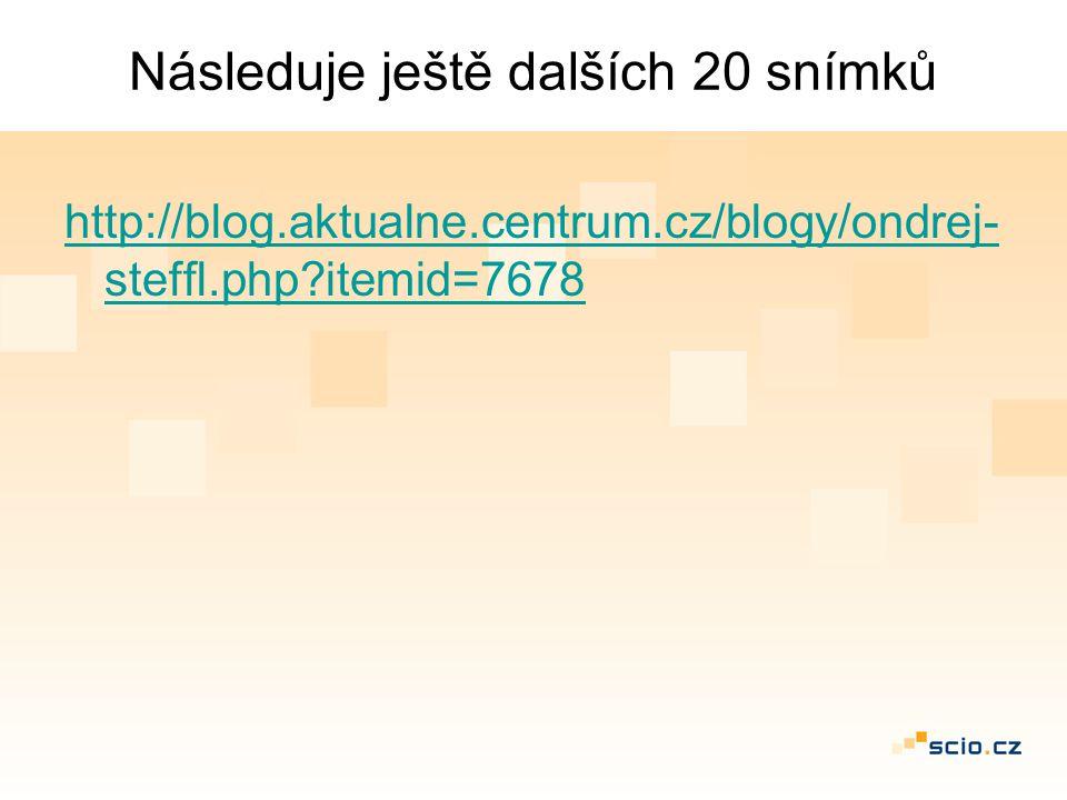 Následuje ještě dalších 20 snímků http://blog.aktualne.centrum.cz/blogy/ondrej- steffl.php itemid=7678
