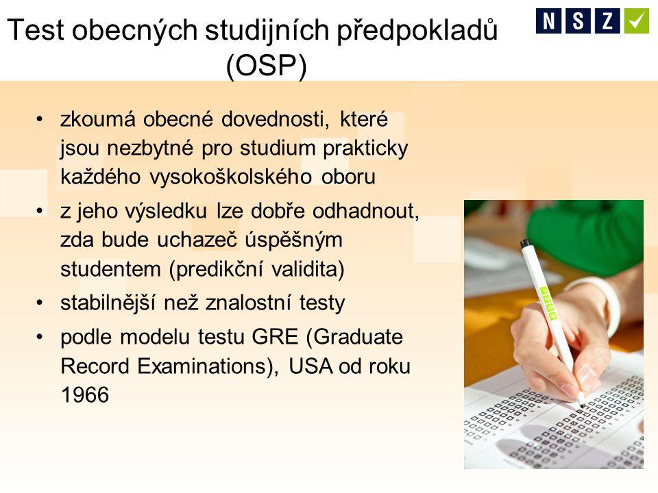zkoumá obecné dovednosti, které jsou nezbytné pro studium prakticky každého vysokoškolského oboru z jeho výsledku lze dobře odhadnout, zda bude uchazeč úspěšným studentem (predikční validita) stabilnější než znalostní testy podle modelu testu GRE (Graduate Record Examinations), USA od roku 1966 Test obecných studijních předpokladů (OSP)