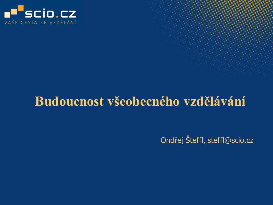 Budoucnost všeobecného vzdělávání Ondřej Šteffl, steffl@scio.cz