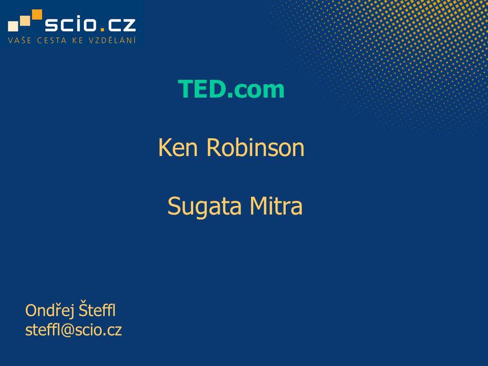 TED.com Ken Robinson Sugata Mitra Ondřej Šteffl steffl@scio.cz