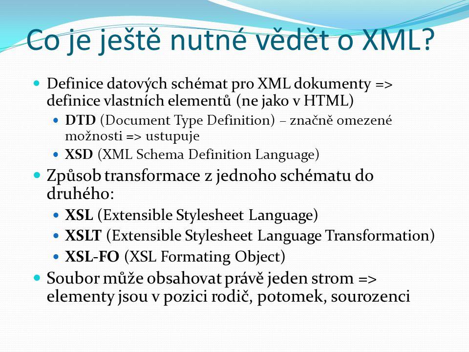 Co je ještě nutné vědět o XML? Definice datových schémat pro XML dokumenty => definice vlastních elementů (ne jako v HTML) DTD (Document Type Definiti