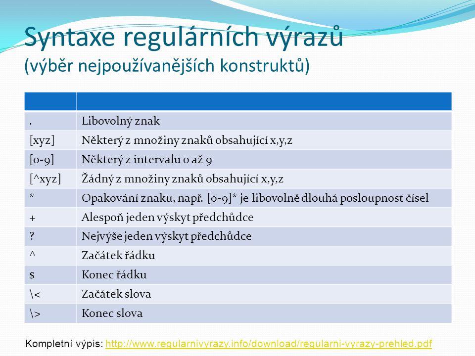 Syntaxe regulárních výrazů (výběr nejpoužívanějších konstruktů).Libovolný znak [xyz]Některý z množiny znaků obsahující x,y,z [0-9]Některý z intervalu