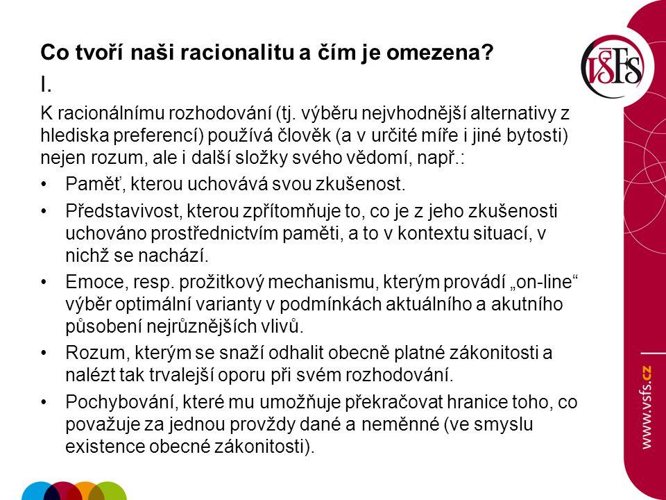 Co tvoří naši racionalitu a čím je omezena? I. K racionálnímu rozhodování (tj. výběru nejvhodnější alternativy z hlediska preferencí) používá člověk (