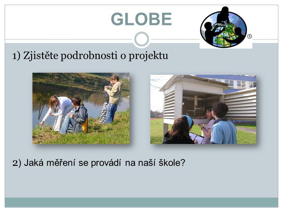 GLOBE 1) Zjistěte podrobnosti o projektu 2 ) Jaká měření se provádí na naší škole?