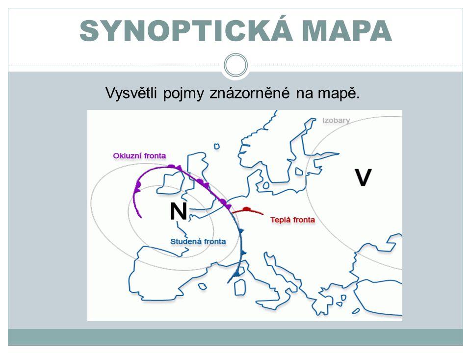 SYNOPTICKÁ MAPA Vysvětli pojmy znázorněné na mapě.