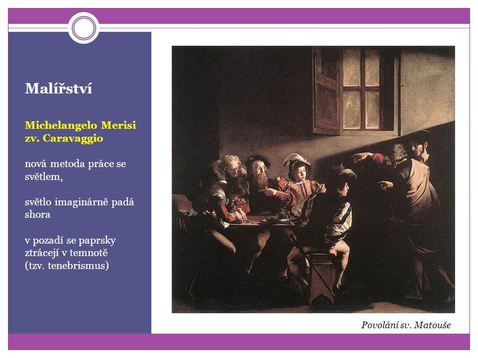 Malířství Michelangelo Merisi zv. Caravaggio náboženské motivy modely – prostí lidé ulice (svatí se špinavýma nohama) konflikty s církevními kruhy Ukř