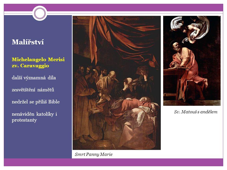 Malířství Michelangelo Merisi zv. Caravaggio nová metoda práce se světlem, světlo imaginárně padá shora v pozadí se paprsky ztrácejí v temnotě (tzv. t