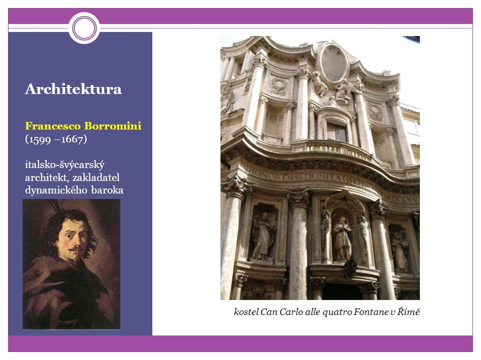 Architektura Francesco Borromini (1599 –1667) italsko-švýcarský architekt, zakladatel dynamického baroka kostel Can Carlo alle quatro Fontane v Římě