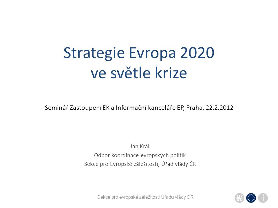 """Sekce pro evropské záležitosti Úřadu vlády ČR STRATEGIE EVROPA 2020 Strategie pro inteligentní a udržitelný růst podporující začlenění Cíl – desetiletka / """"politický program Unie pro růst  inteligentní a udržitelná ekonomika, která podporuje sociální začleňování tři vzájemně provázané priority by měly EU i členským státům pomoci ke zvýšení zaměstnanosti a produktivity a ke zlepšení sociál soudržnosti pět konkrétních """"evropských cílů strategie Evropa 2020 (ER 17.6.2010): 1.Zvýšení míry zaměstnanosti populace ve věku 20-64 let minimálně na 75 %."""