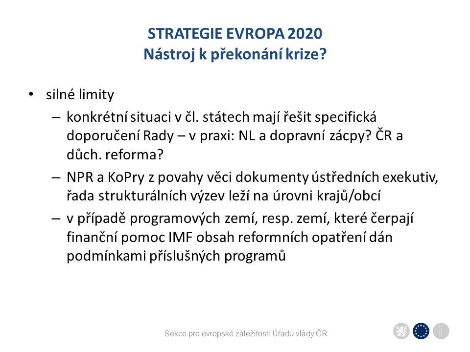 Sekce pro evropské záležitosti Úřadu vlády ČR STRATEGIE EVROPA 2020 Nástroj k překonání krize? silné limity – konkrétní situaci v čl. státech mají řeš