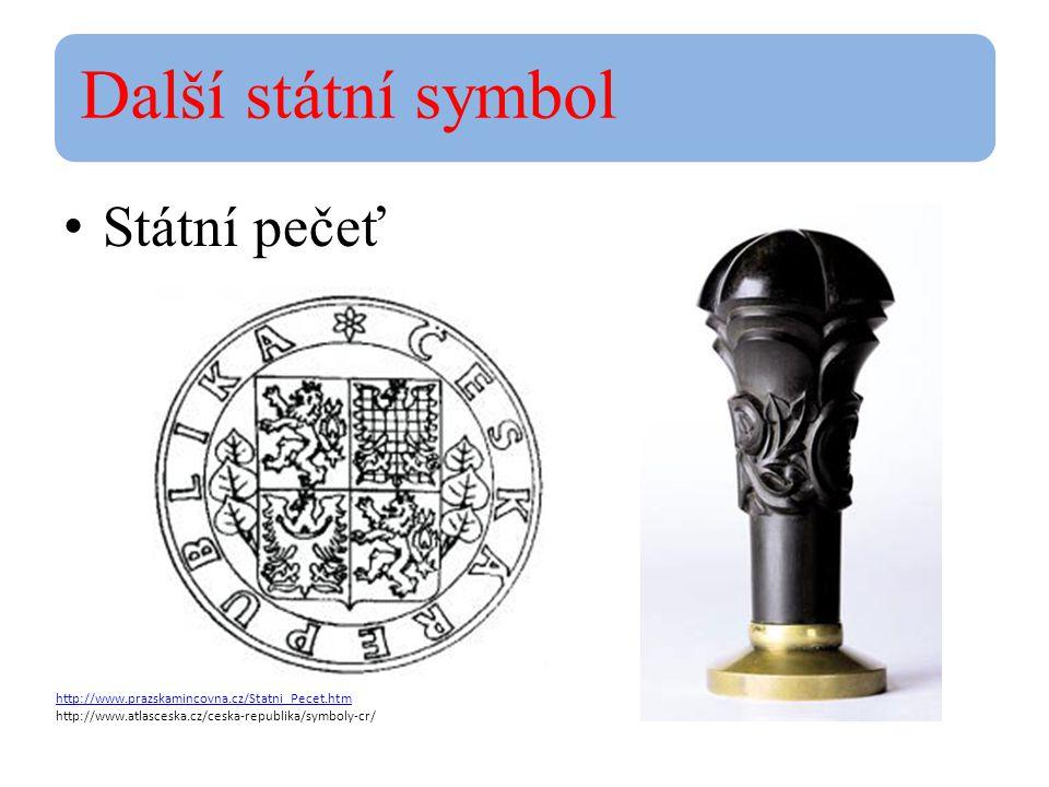 Další státní symbol Státní pečeť http://www.prazskamincovna.cz/Statni_Pecet.htm http://www.atlasceska.cz/ceska-republika/symboly-cr/