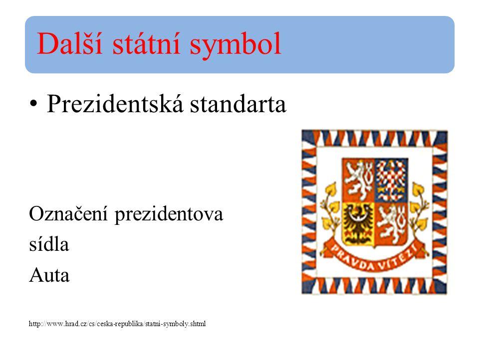 Další státní symbol Prezidentská standarta Označení prezidentova sídla Auta http://www.hrad.cz/cs/ceska-republika/statni-symboly.shtml